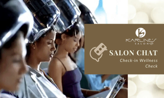 Karline's Salon and Spa Salon Chat: Check-in Wellness Check